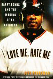 Love Me, Hate Me: Barry Bonds and the Making of an Anti-Hero